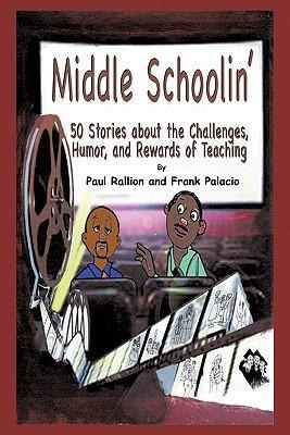 Middle Schoolin': 50 Stories about the Challenges, Humor, and Rewards of Teaching