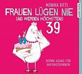 Frauen lügen nie und werden höchstens 39 (audiobook)
