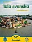 Tala svenska – Schwedisch A2+. Übungsbuch mit CD