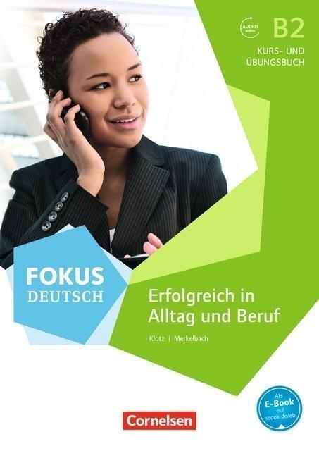 Fokus Deutsch B2. Erfolgreich im Alltag und im Beruf