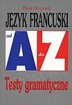 Język francuski - Testy gramatyczne. Od A do Z