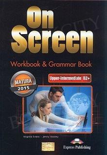 On Screen Upper-Intermediate B2+ Zeszyt ćwiczeń (Matura Workbook & Grammar Book)