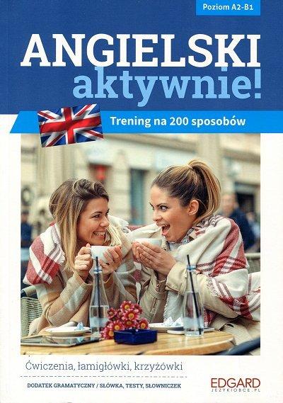 Angielski aktywnie! Trening na 200 sposobów (poziom A2-B1)