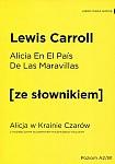 Alicia En El Pais De Las Maravillas. Alicja w Krainie Czarów Książka ze słownikiem