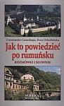 Jak to powiedzieć po rumuńsku. Rozmówki i słownik.