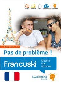Francuski Pas de probleme ! Mobilny kurs językowy - poziom zaawansowany B2-C1 Książka + kod dostępu
