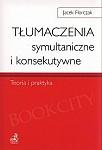 Tłumaczenia symultaniczne i konsekutywne Teoria i praktyka