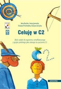 Celuję w C2. Zbiór zadań do egzaminu certyfikatowego z języka polskiego jako obcego na poziomie C2