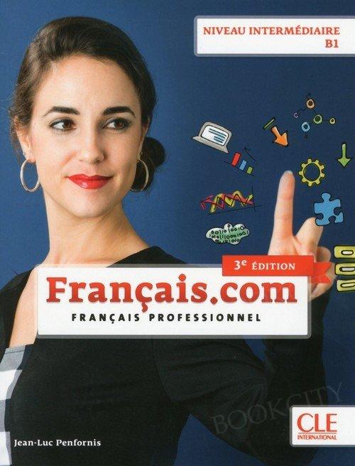 Français.com Niveau Intermédiaire 3e édition Podręcznik + CD-ROM