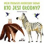 My First Book of English Words. Hungry Animals - Kto jest głodny?