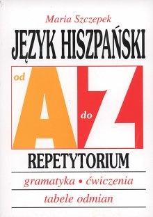 Język hiszpański - Repetytorium. Gramatyka, ćwiczenia, tabele odmian. Od A do Z