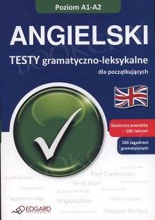 Angielski. Testy gramatyczno-leksykalne dla początkujących (A1-A2)