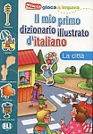 Il mio primo dizionario illustrato d'italiano - La città