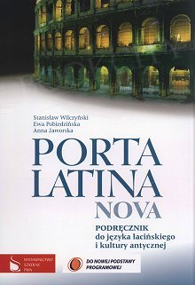 Porta Latina Nova. Podręcznik do języka łacińskiego i kultury antycznej podręcznik