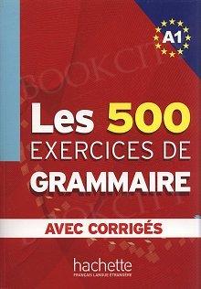 Les 500 Exercices de Grammaire  avec corrigés A1
