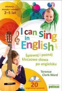 I can sing in English Śpiewaj i poznaj kluczowe słowa po angielsku W miękkiej oprawie