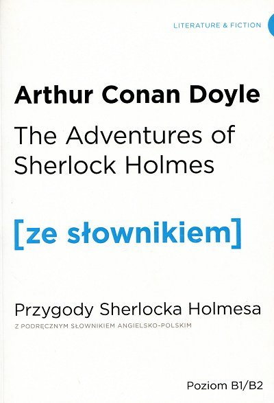 The Adventures of Sherlock Holmes. Przygody Sherlocka Holmesa (poziom B1/B2) Książka ze słownikiem