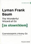 The Wonderful Wizard of Oz. Czarnoksiężnik z krainy Oz (poziom A1/A2) Książka ze słownikiem
