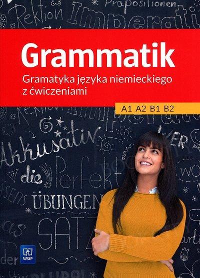Grammatik. Gramatyka języka niemieckiego z ćwiczeniami A1 A2 B1 B2