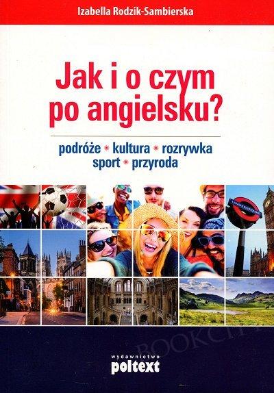 Jak i o czym po angielsku? Podróże. Kultura. Rozrywka. Sport. Przyroda
