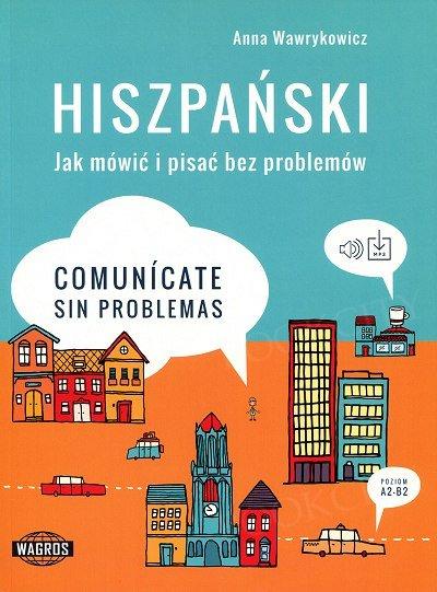 Hiszpański Jak mówić i pisać bez problemów Comunicate sin problemas Książka + mp3 online