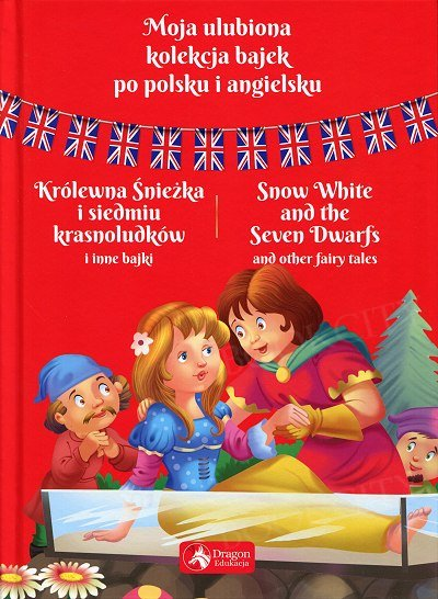 Moja ulubiona kolekcja bajek po polsku i angielsku Królewna Śnieżka i siedmiu krasnoludków i inne bajki