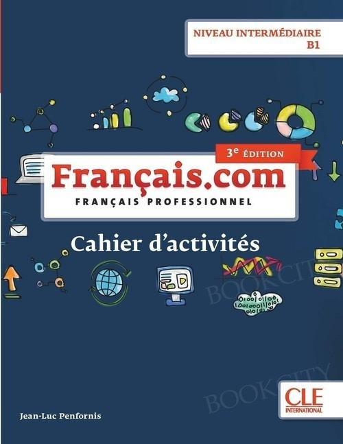 Français.com Niveau Intermédiaire 3e édition Ćwiczenia