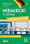 Niemiecki w pracy: Produkcja. Deutsch im Beruf: Produktion Książka + audio online