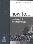 How to Teach English with Technology Book and CD-ROM