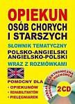 Opiekun osób chorych i starszych Słownik tematyczny polsko-angielski • angielsko-polski wraz z rozmówkami Książka+CD