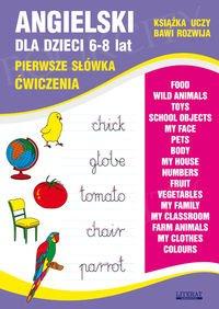 Angielski dla dzieci 6-8 lat Pierwsze słówka. Ćwiczenia