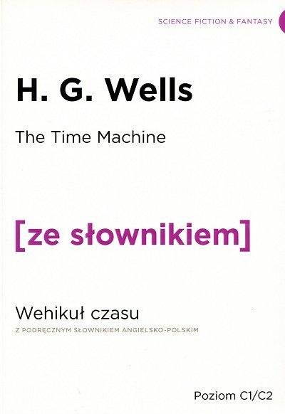 The Time Machine. Wehikuł czasu (poziom C1/C2) Książka ze słownikiem