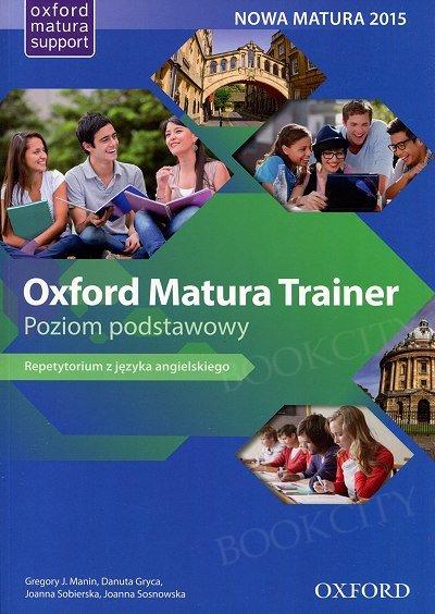 Oxford Matura Trainer Poziom podstawowy. WIELOLETNI Podręcznik z Online Practice