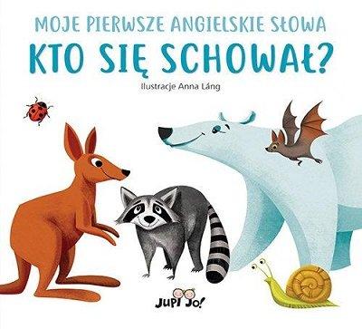 My First Book of English Words. Hiding Animals - Kto się schował?