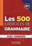 Les 500 Exercices de Grammaire  avec corrigés B1
