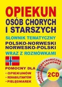 Opiekun osób chorych i starszych Słownik tematyczny polsko-norweski norwesko-polski wraz z rozmówkami Książka+CD