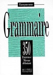 Grammaire 350 exercices - niveau debutant Podręcznik