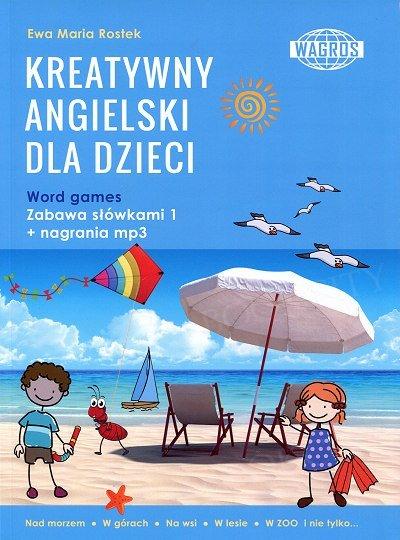 Kreatywny angielski dla dzieci. Word games. Zabawa słówkami cz.1 Ksiazka+nagrania mp3 do pobrania