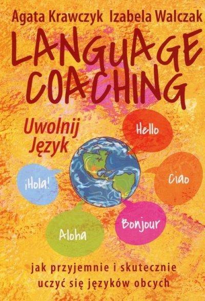 Language coaching. Uwolnij język. Jak przyjemnie i skutecznie uczyć się języków obcych Książka