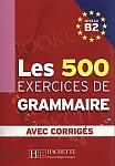 Les 500 Exercices de Grammaire B2 avec corrigés