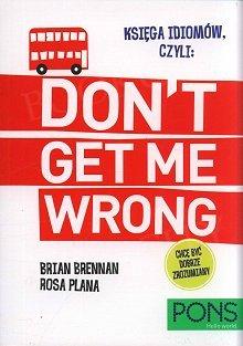 Księga idiomów, czyli: Don't get me wrong!