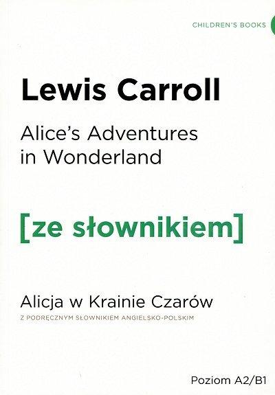 Alice's Adventures in Wonderland Alicja w Krainie Czarów (poziom A2/B1) Książka ze słownikiem