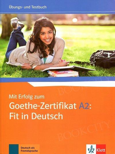 Mit Erfolg zum Goethe-Zertifikat A2: Fit in Deutsch Übungs und Testbuch