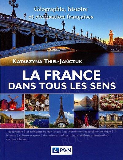 La France dans tous les sens. Gographie, histoire et civilisation francaises