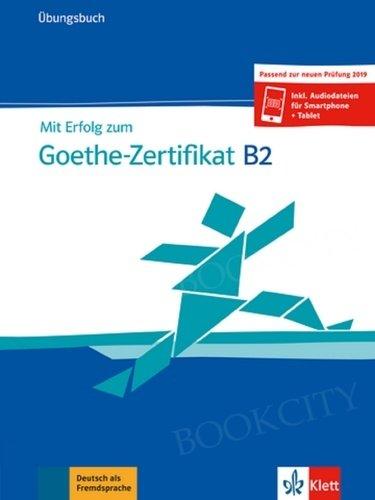 Mit Erfolg zum Goethe-Zertifikat B2 (2019) Übungsbuch + audio online