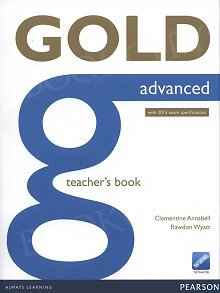 Gold Advanced (New Edition with 2015 exam specifications) Teacher's Book with online Testmaster