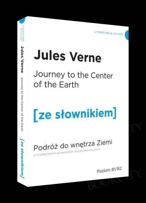 Journey to the Center of the Earth. Podróż do wnętrza Ziemi (poziom B1/B2) Książka ze słownikiem