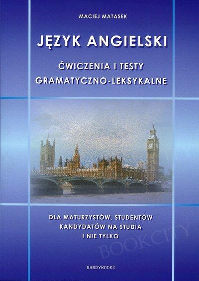 Ćwiczenia i testy gramatyczno-leksykalne dla maturzystów, studentów, kandydatów na studia i średnio-zaawansowanych - j.angielski