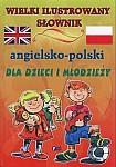 Wielki ilustrowany słownik angielsko-polski dla dzieci i młodzieży