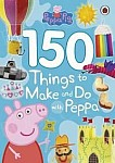 Peppa Pig 150 Things to Make and Do with Peppa